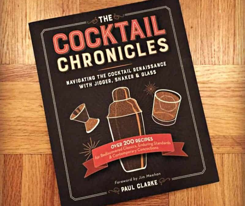 The Cocktail Chronicles by Paul Clarke: Book Review