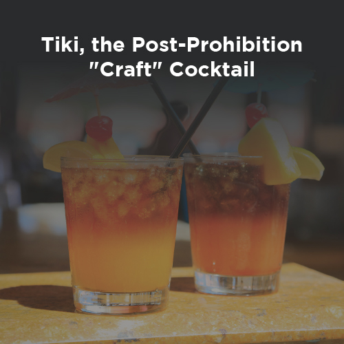 """Tiki, the Post-Prohibition """"Craft"""" Cocktail with Beachbum Berry"""