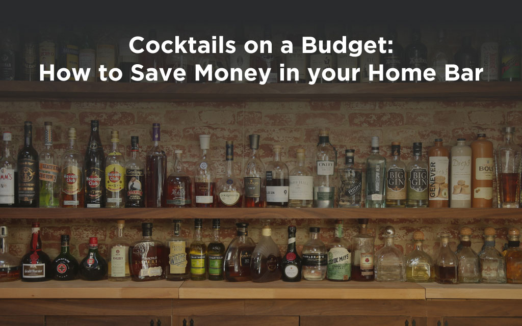 Cocktails on a Budget: How to Save Money in your Home Bar