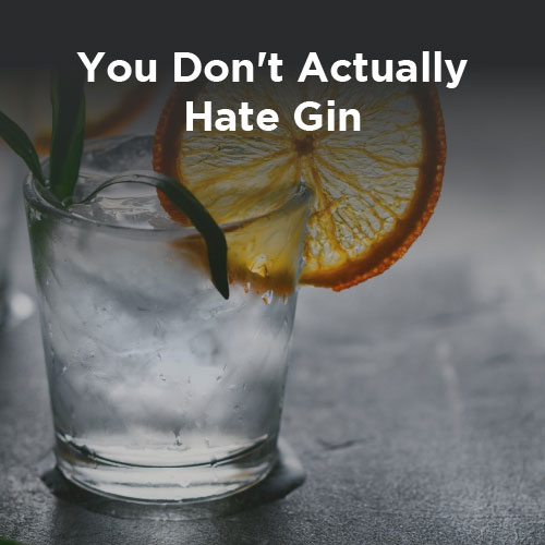 You don't actually hate Gin: Why you should give gin another chance!